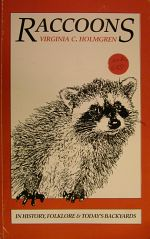 Virginia C. Holmgren: Raccoons - In History, Folklore & Today''s Backyards